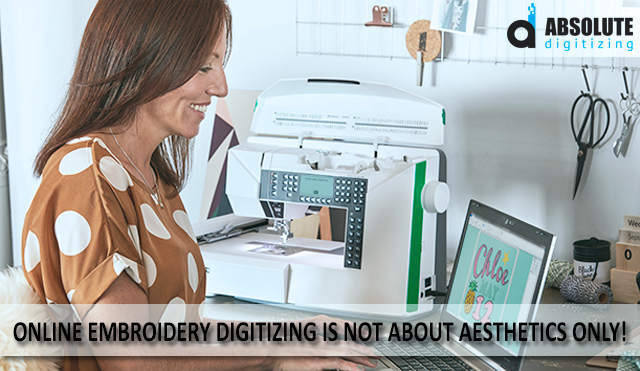Online Embroidery Digitizing Is Not About Aesthetics Only!